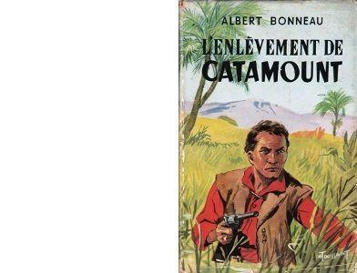 Albert BONNEAU : L'enlèvement de Catamount. Les nouvelles aventures de Catamount.