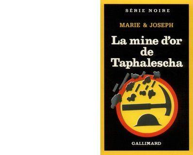 MARIE &amp&#x3B; JOSEPH : La mine d'or de Taphalescha.