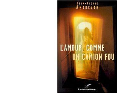 Jean-Pierre ANDREVON : L'amour, comme un camion fou.