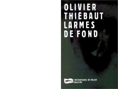 Olivier THIEBAUT : Larmes de fond.