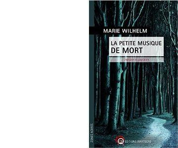 Marie WILHELM : La petite musique de mort.