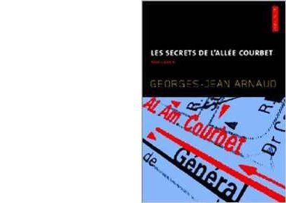Georges-Jean ARNAUD : Les secrets de l'allée Courbet.