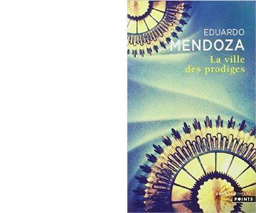 Eduardo MENDOZA : La ville des prodiges.