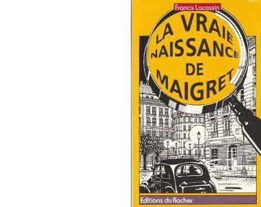Francis LACASSIN : La vraie naissance de Maigret.