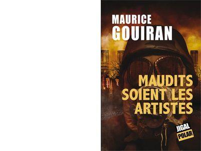 Maurice GOUIRAN : Maudits soient les artistes.