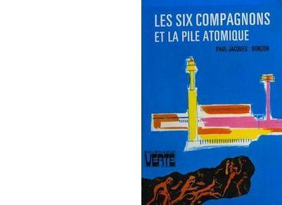 Paul-Jacques BONZON : Les six compagnons et la pile atomique.