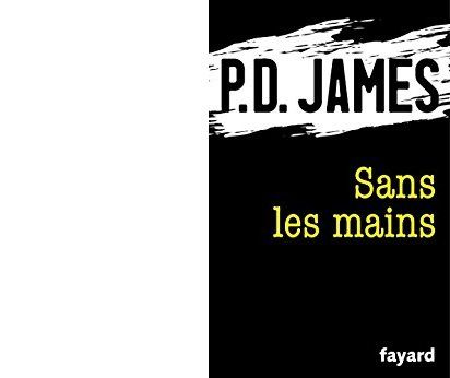 P. D. JAMES : Sans Les mains.