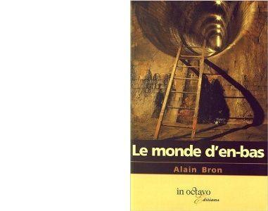 Alain BRON : Le monde d'en-bas.