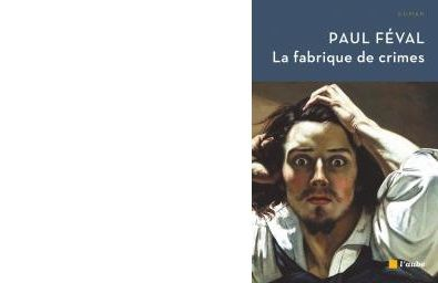 Paul FEVAL : La fabrique de crimes.