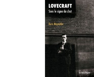 Boris MAYNADIER : Lovecraft. Sous le signe du chat.