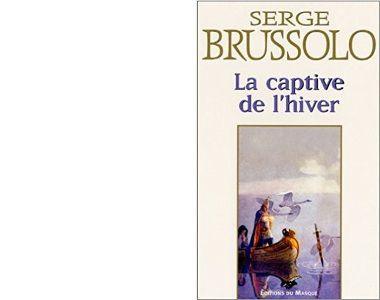 Serge BRUSSOLO : La captive de l'hiver.