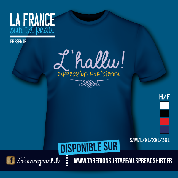 L'hallu - Expression parisienne - disponible en T-shirt, débardeur, sweatshirt, casquette, mug, tasse, sac, bag, badge, body, etc...