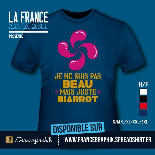 T-shirt - France - Aquitaine - Gironde - Je ne suis pas beau, mais juste Biarrot - disponible en T-shirt, débardeur, sweatshirt, casquette, mug, tasse, sac, bag, badge,