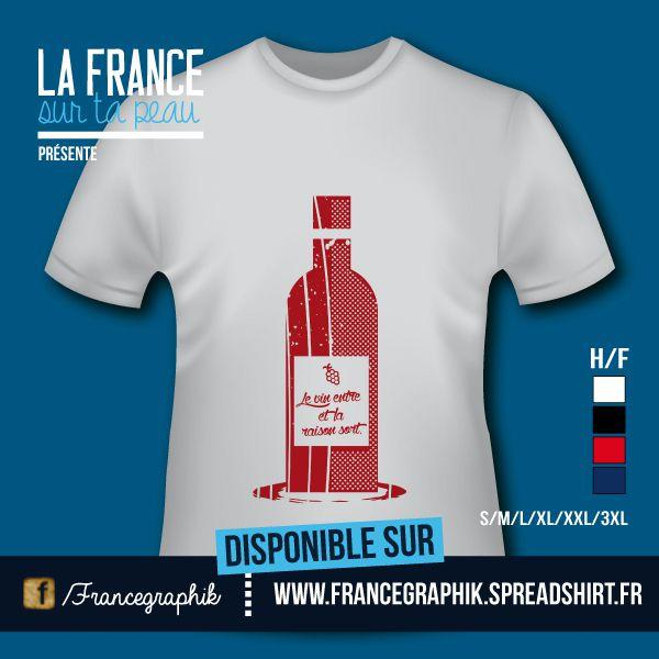 T-shirt - France - Aquitaine - Gironde - Le vin entre, la raison sort - - disponible en T-shirt, débardeur, sweatshirt, casquette, mug, tasse, sac, bag, badge, body, etc...