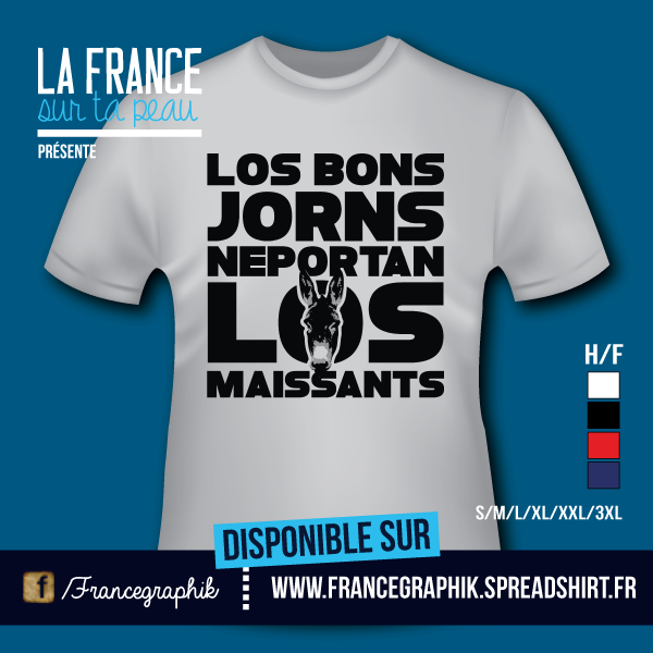 T-shirt: France - Languedoc-Roussillon - Proverbe du Languedoc - disponible en T-shirt, débardeur, sweatshirt, casquette, mug, tasse, sac, bag, badge, body, etc...