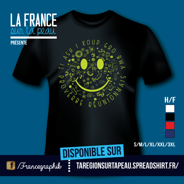 T-shirt: France - Réunion - Smiley - Proverbe réunionnais - disponible en T-shirt, débardeur, sweatshirt, casquette, mug, tasse, sac, bag, badge, body, etc...