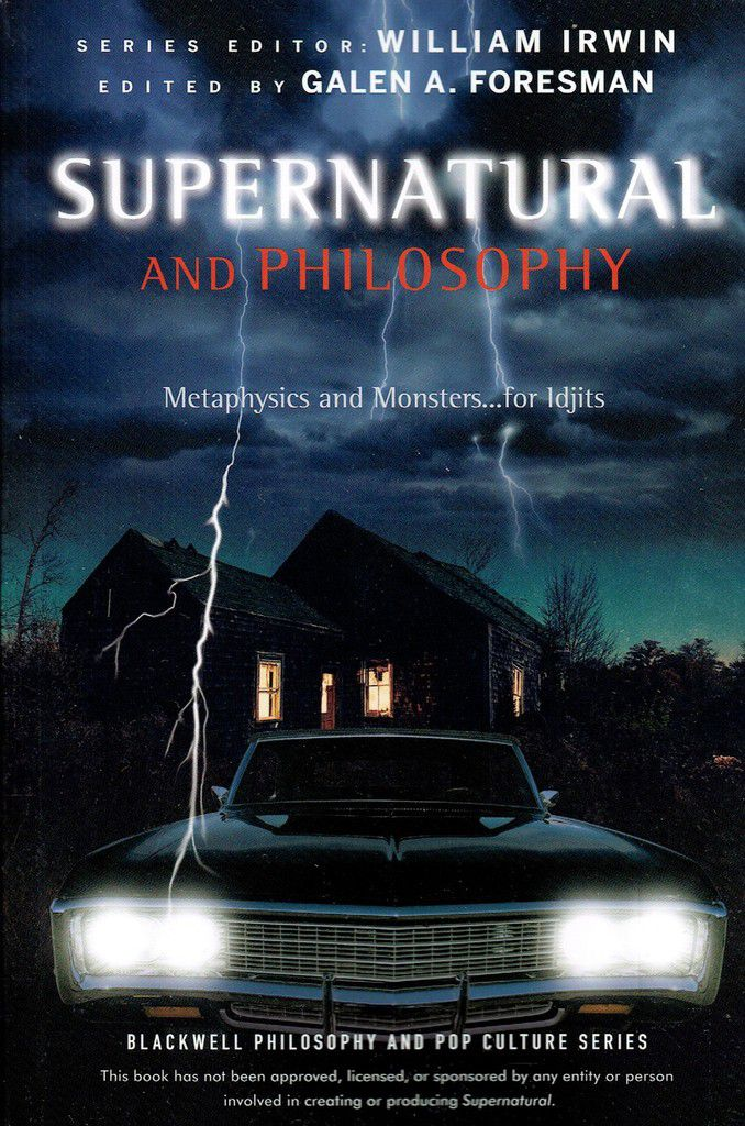 Supernatural and Philosophy, Metaphyscis and Monsters... for Idjits by William Irwin