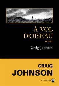 A vol d'oiseau – Craig Johnson – Gallmeister 2016 – traduction Sophie Aslanides – 360 pages