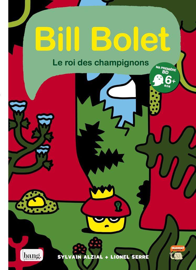 """""""Bill Bolet, roi des champignons"""" de Sylvain Alzial et Lionel Serre, ed. Bang/Mamut (2014)"""