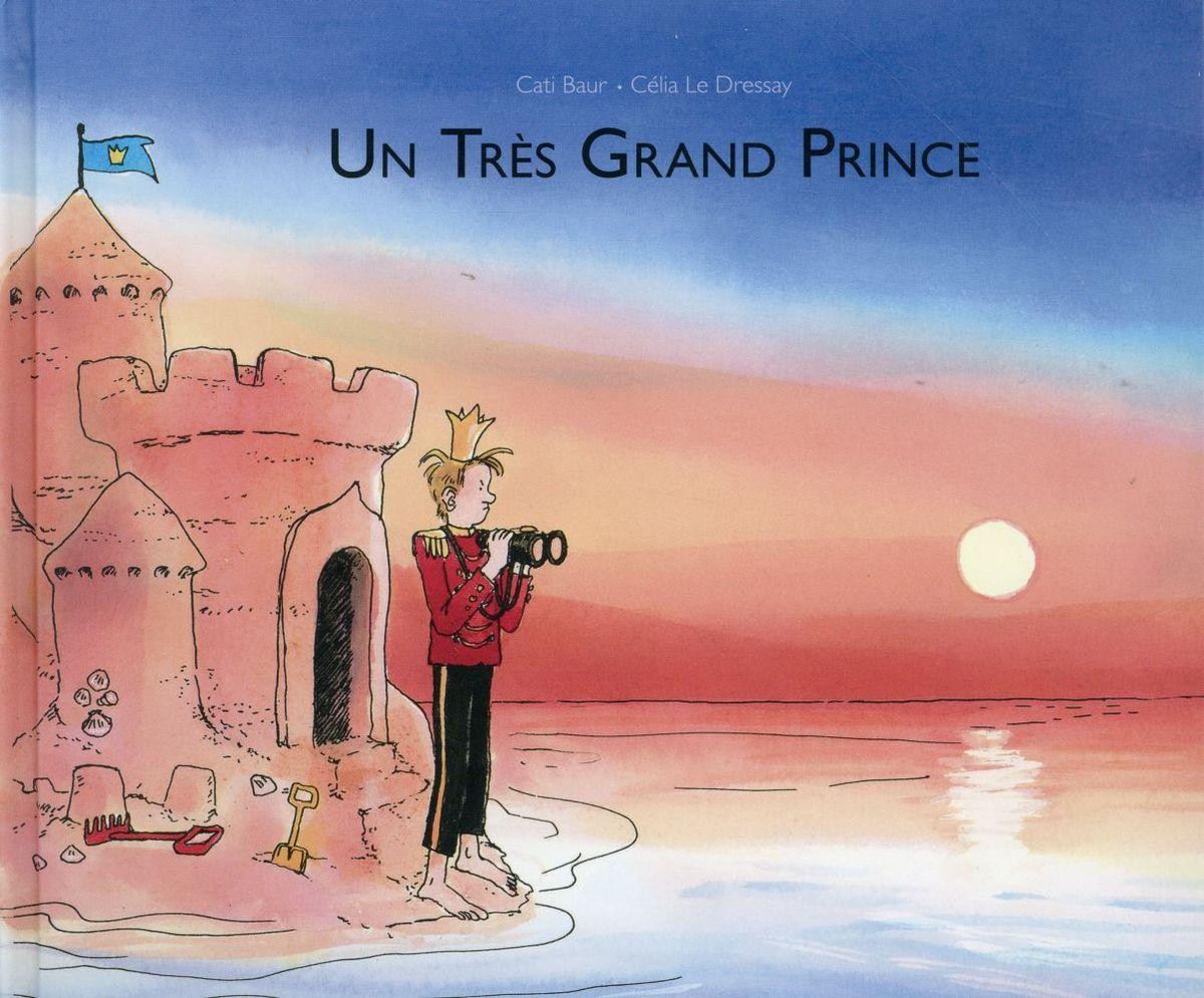 """""""Un Très Grand Prince"""" de Cati Baur et Célia le Dressay, ed. l'école des loisirs (2015)"""