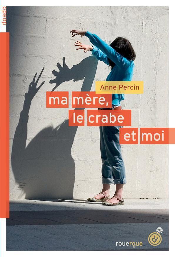 """""""Ma mère, le crabe et moi"""" d'Anne Percin, éd. Rouergue (septembre 2015)"""