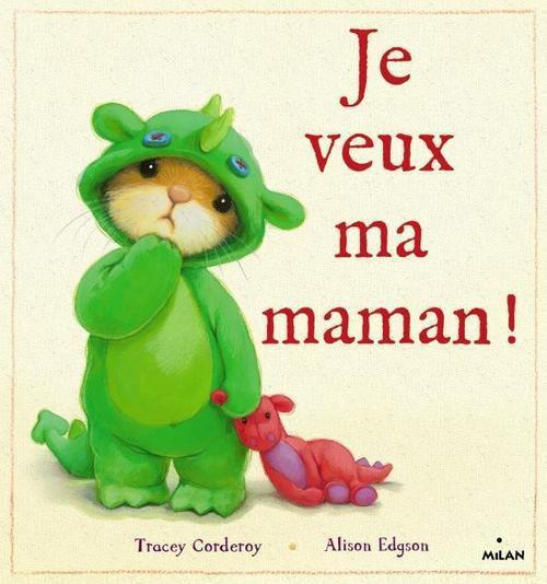 """""""Je veux ma maman"""" de Tracey Corderoy et Alison Edgson, éd. Milan (Janvier 2013)"""