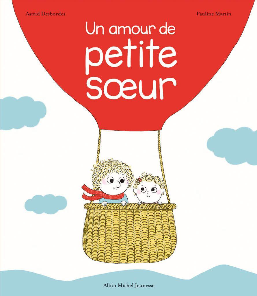 """""""Un amour de petite sœur"""" d'Astrid Desbordes et Pauline Martin, éd. Albin Michel (Mars 2016)"""