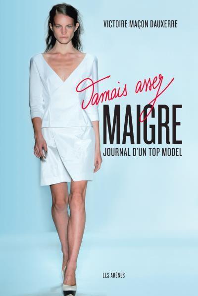 &quot&#x3B;Jamais assez maigre. Journal d'un top model&quot&#x3B; - Victoire Maçon-Dauxerre et Valérie Péronnet [livre]
