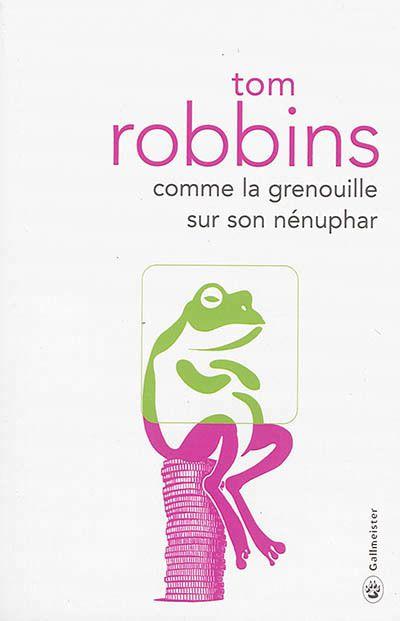 Comme la grenouille sur son nénuphar : Robbins : Gallmeister