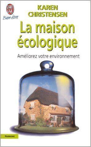 La maison écologique : petit guide pour améliorer son environnement
