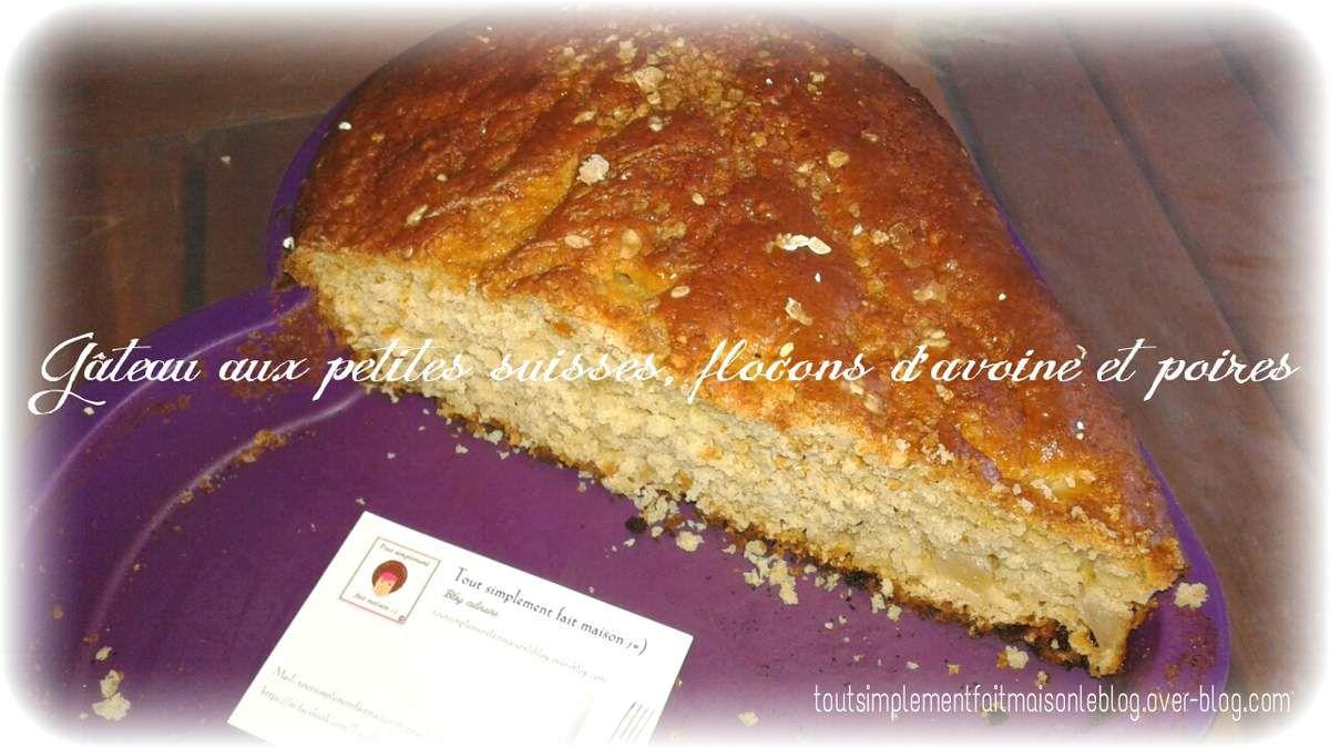 Gâteau au petits suisses,  flocons d'avoine et poires