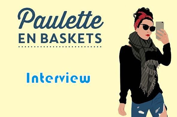 Interview &quot&#x3B;mode&quot&#x3B; : Paulette en baskets