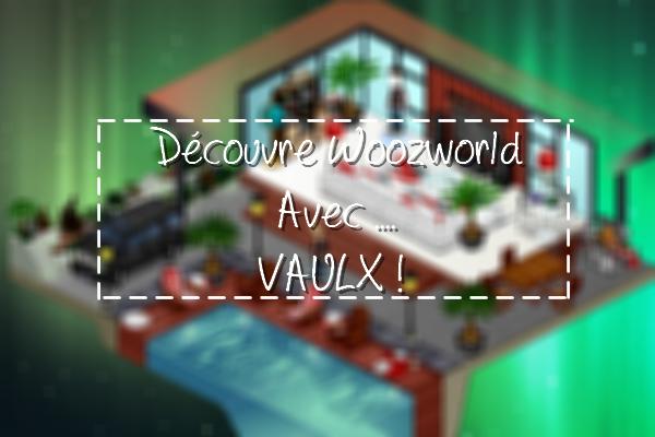 VoyageurZ : Découvre Woozworld avec Vaulx !