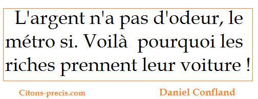 """""""L'argent n'a pas d'odeur, le métro si. Voilà pourquoi les riches prennent leur voiture !"""" (Daniel Confland)"""