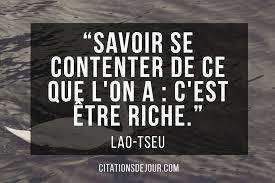 """""""Savoir se contenter de ce que l'on a : c'est être riche."""" (Lao-Tseu)"""