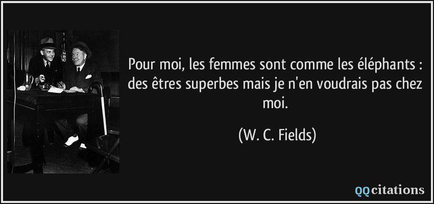 Les citations humoristiques de W.C.Fields, jongleur, cabaretier, acteur, scénariste, bref un artiste complet de la scène américaine des années 20 et 30 du siècle dernier
