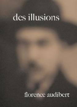 &quot&#x3B;Des illusions&quot&#x3B;, de Florence Audibert