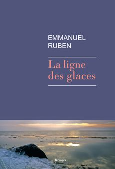 &quot&#x3B;La ligne des glaces&quot&#x3B; de Emmanuel Ruben