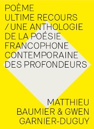 &quot&#x3B;Poème ultime recours/ Une anthologie de la poésie francophone contemporaine des profondeurs&quot&#x3B;, de Matthieu Baumier et Gwen Garnier-Duguy