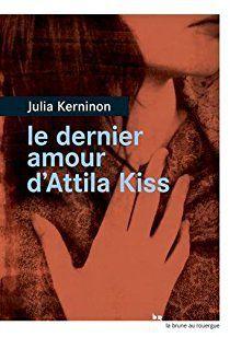 &quot&#x3B;Le dernier amour d'Attila Kiss&quot&#x3B; de Julia Kerninon