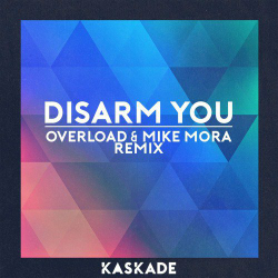 Kaskade - Disarm You (Overload &amp&#x3B; Mike Mora Remix)