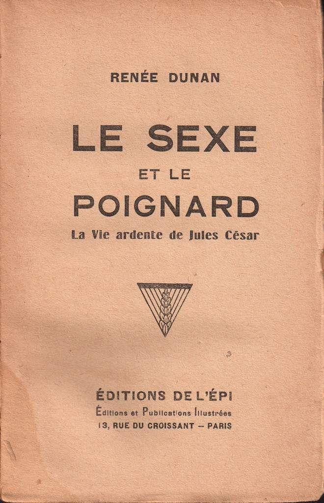 """Renée Dunan """"Le Sexe et le poignard : La vie ardente de Jules César"""" (Editions de l'Epi - 1928)"""