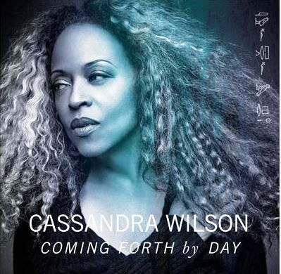 CASSANDRA WILSON : « Coming forth by day »
