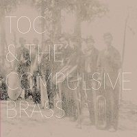 TOC &amp&#x3B; THE COMPULSIVE BRASS BAND