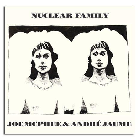 NUCLEAR FAMILY Joe MCPHEE &amp&#x3B; André JAUME