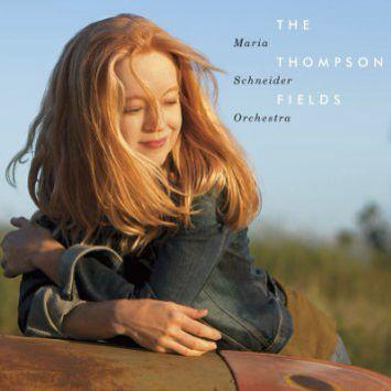 MARIA SCHNEIDER : &quot&#x3B; The Thompson fileds&quot&#x3B;