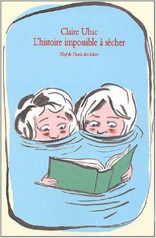 L'Histoire impossible à sécher, Claire Ubac