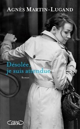 Désolée, je suis attendue, Agnès Martin-Lugand