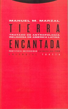 TIERRA ENCANTADA. Tratado de Antropología religiosa de América Latina- Manuel M Marzal.