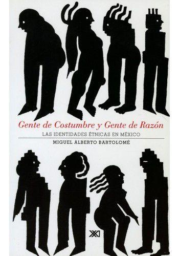 Miguel Alberto Bartolomé- Gente de Costumbre y Gente de Razón.
